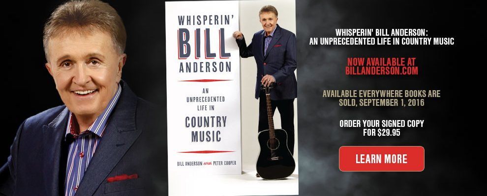 AN UNPRECEDENTED LIFE IN COUNTRY MUSIC: SONGWRITING AND MUSIC ICON BILL ANDERSON PENS LIFE STORY IN NEW REVEALING AUTOBIOGRAPHY